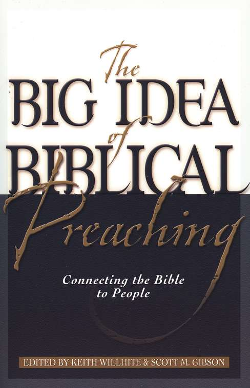 The Big Idea of Biblical Preaching: Connecting the Bible to People