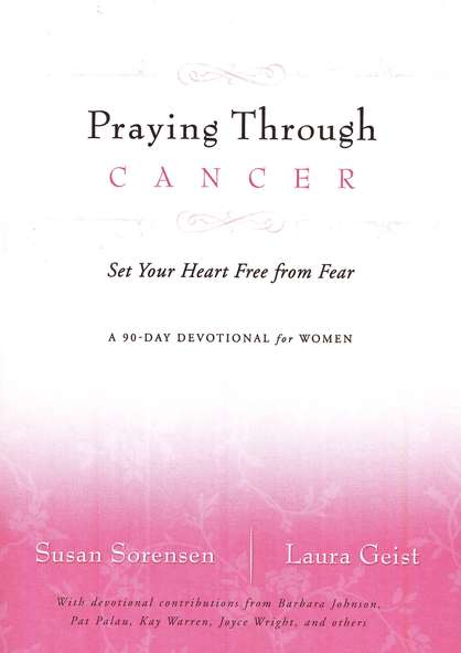 Praying Through Cancer: Set Your Heart Free from   Fear--A 90-Day Devotional for Women