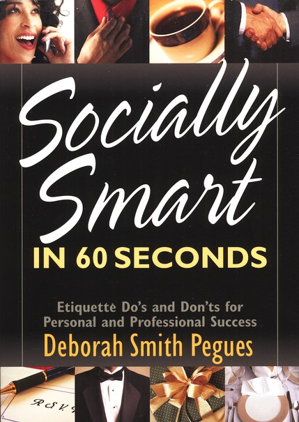 Socially Smart in 60 Seconds: Etiquette Do's and  Don'ts for Personal and Professional Success