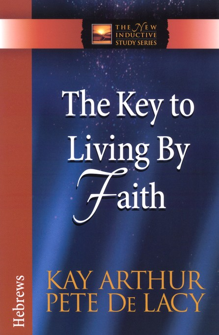 The Key to Living by Faith (Hebrews)