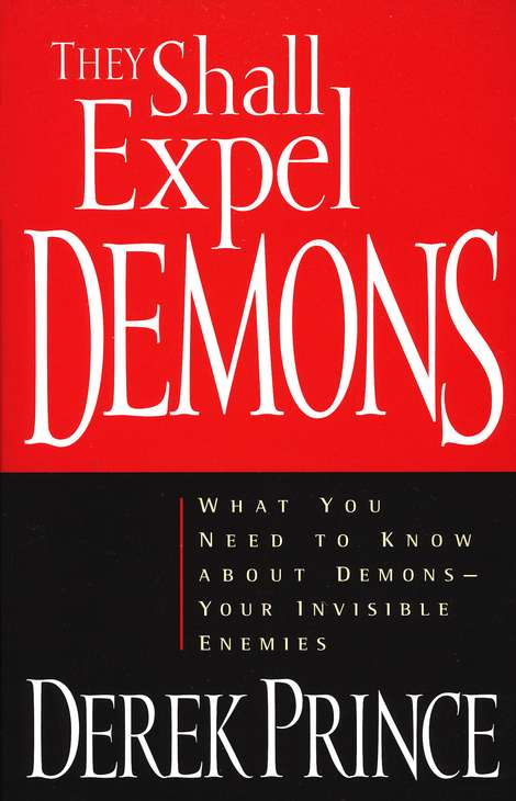 They Shall Expel Demons: What You Need to Know About Demons--But Were Afraid to Ask