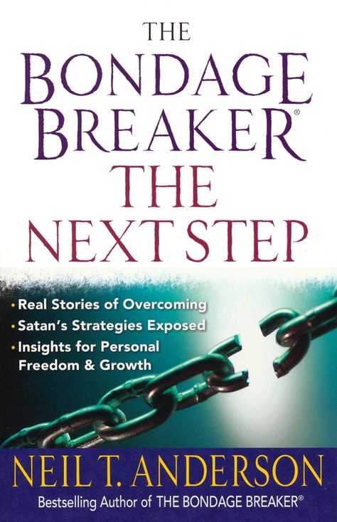 The Bondage Breaker &#174-the Next Step: *Real Stories of Overcoming *Satan's Strategies Exposed *Insights for Personal Freedom and Growth
