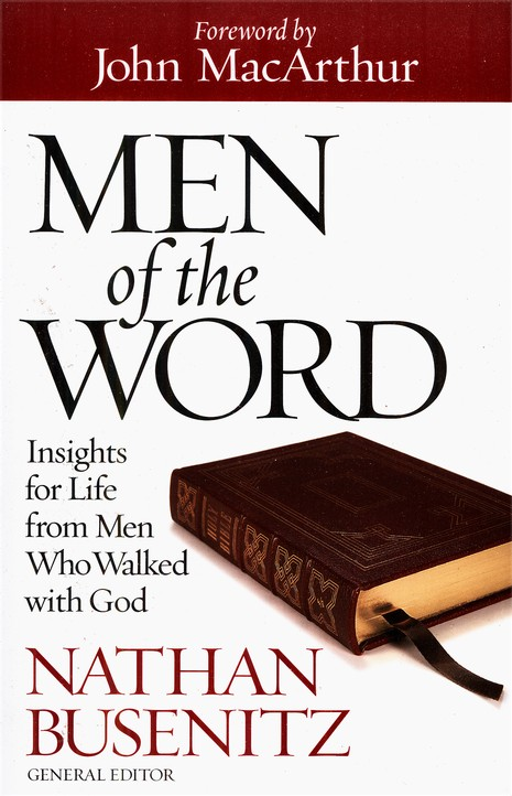 Men of the Word: Insights for Life from the Heroes of  the Faith