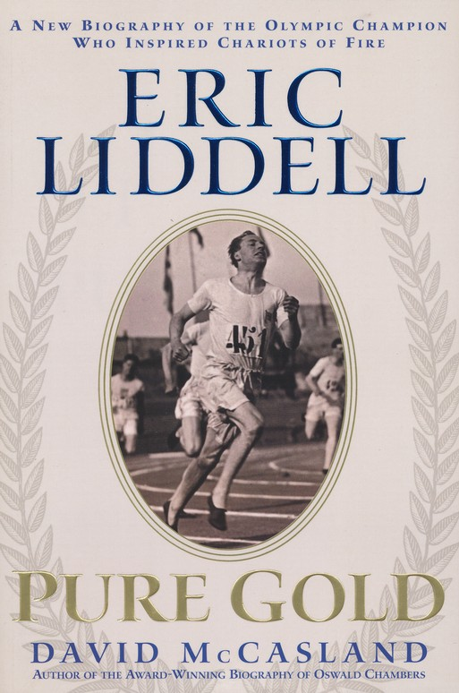 Eric Liddell Pure Gold: A New Biography of the Olympic Champion Who Inspired Chariots of Fire