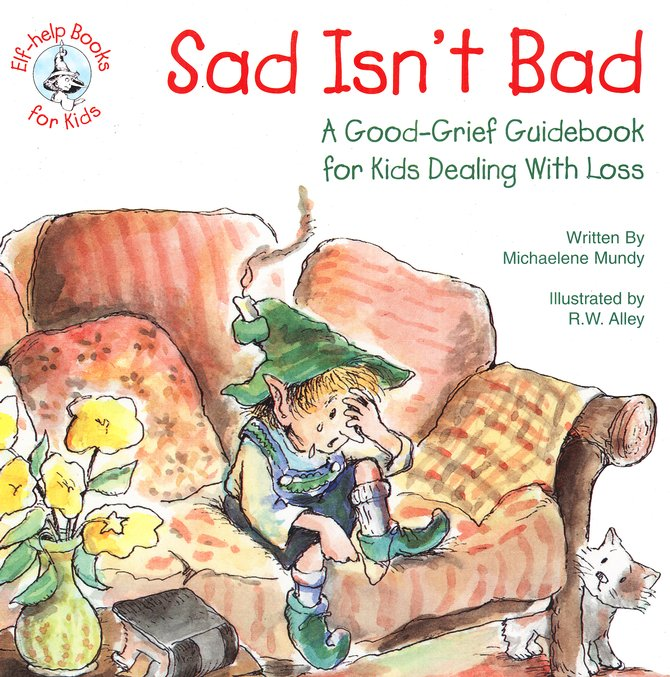 Sad Isn't Bad: A Good-Grief Guidebook for Kids Dealing With Loss, Elf Help Book
