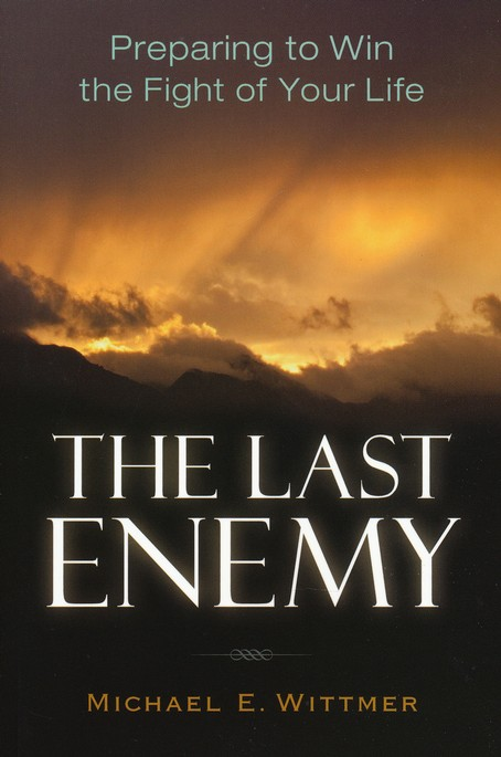 The Last Enemy: Preparing to Win the Fight of Your Life