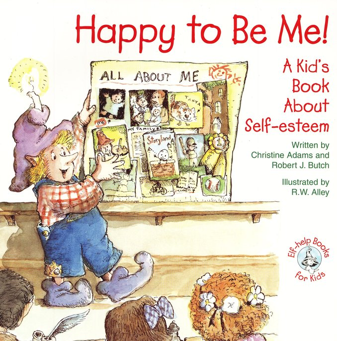 Happy to Be Me!: A Kid's Book About Self-esteem, Elf Help Book