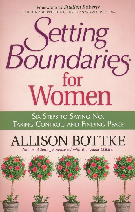 Setting Boundaries for Women: Six Steps to Saying No, Taking Control, and Finding Peace