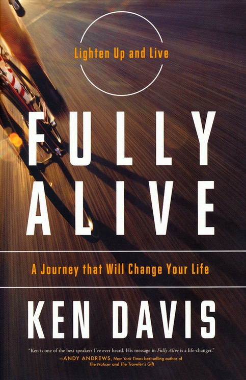 Fully Alive: Lighten Up and Live Again--A Journey That Will Change Your Life