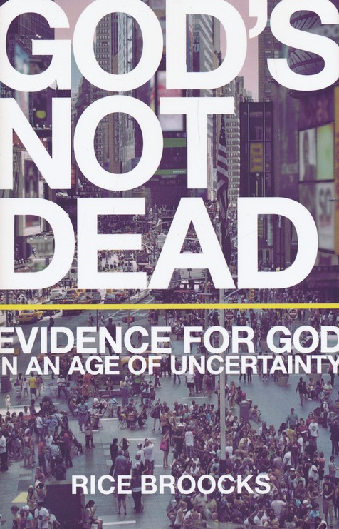 God's Not Dead: Evidence for God in an Age of Uncertainty