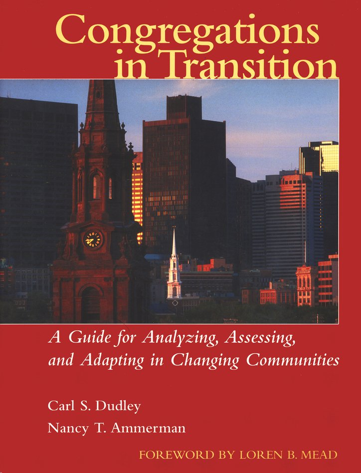 Congregations in Transition: A Guide for Analyzing,  Assessing, And Adapting in Changing Communities