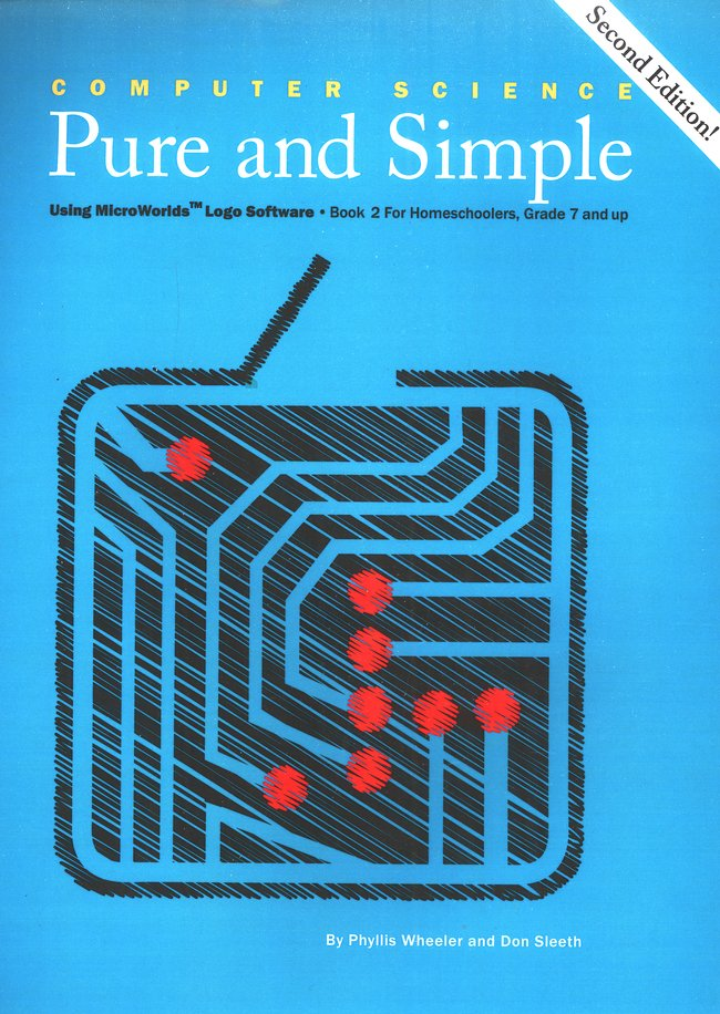 Computer Science Pure and Simple Book 2 for  Homeschoolers, Second Edition, Grade 7 and Up (with Instructions for Obtain  ing Complementary Software)