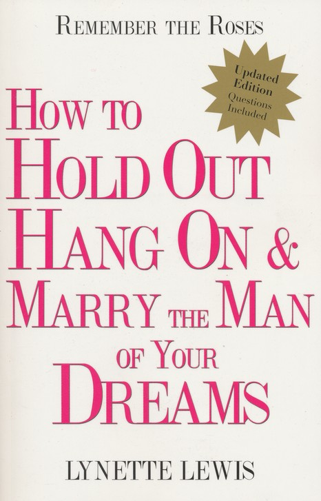 Remember the Roses: How to Hold Out, Hang On, and Marry the Man of Your Dreams
