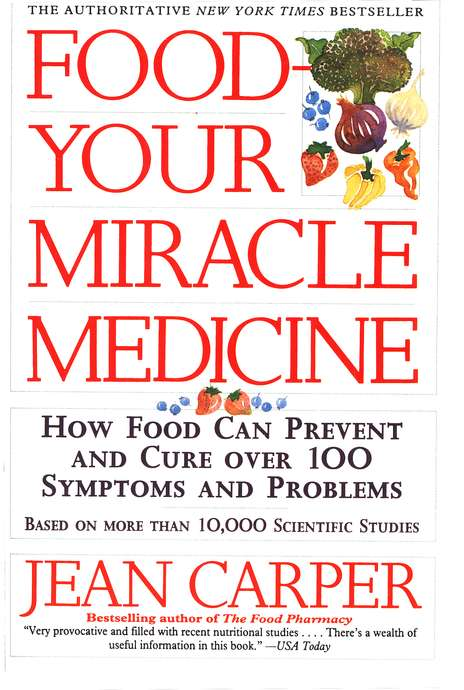 Food - Your Miracle Medicine: How Food Can Prevent and Cure Over One Hundred Symptoms and Problems