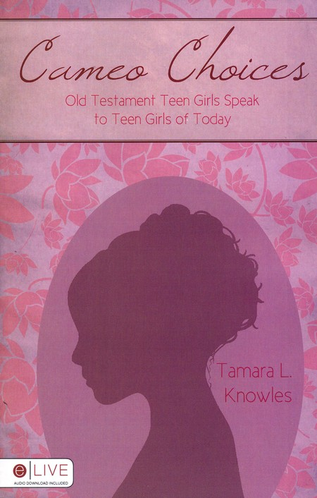 Cameo Choices: Old Testament Teen Girls Speak to Teen Girls of Today