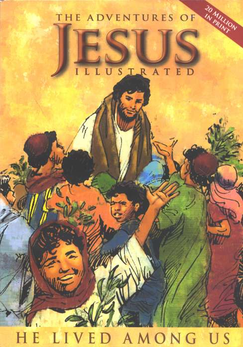 The Adventures of Jesus Illustrated: He Lived Among Us
