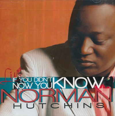 Norman Hutchins Live: If You Didn't Know..Now You Know,  CD