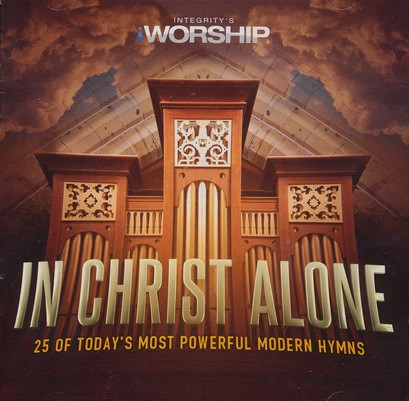In Christ Alone: 25 Of Today's Most Powerful Modern Hymns