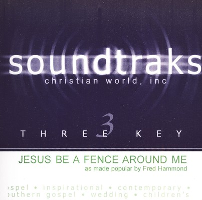 Jesus Be A Fence Around Me, Accompaniment CD