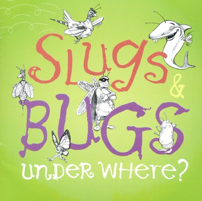 Slugs & Bugs: Under Where?