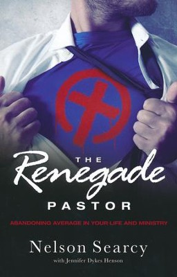 The Renegade Pastor: Abandoning Average in Your Life and Ministry (Softcover)  -     By: Nelson Searcy, Jennifer Dykes Henson