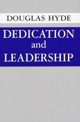 Dedication and Leadership  -     By: Douglas Hyde
