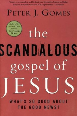 The Scandalous Gospel of Jesus: What's So Good About the Good News?  -     By: Peter Gomes