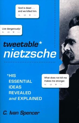 The Tweetable Nietzsche  -     By: C. Ivan Spencer