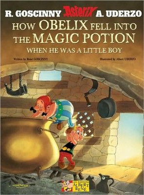 How Obelix Fell Into the Magic Potion  -     By: Rene Goscinny, Albert Uderzo