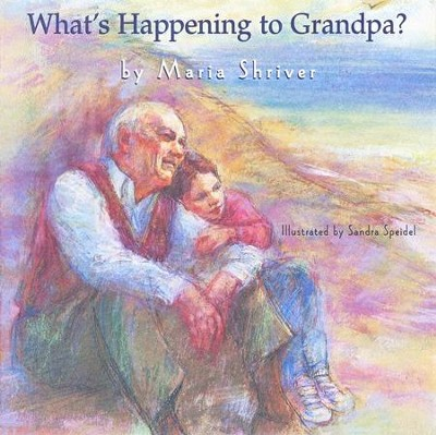 What's Happening To Grandpa?   -     By: Maria Shriver