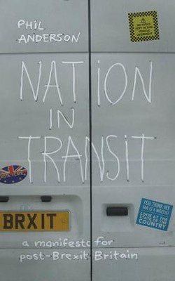 Nation in Transit: A Manifesto for Post-Brexit Britain  -     By: Phil Anderson