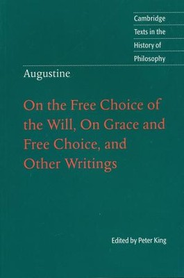 Augustine: On the Free Choice of the Will, On Grace and Free Choice, and Other Writings  -     Edited By: Peter King     By: St. Augustine