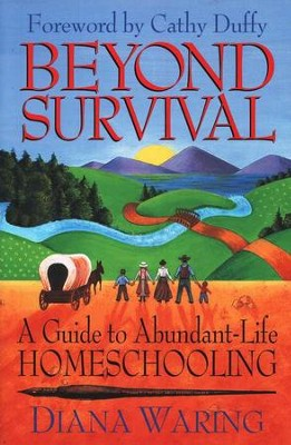 Beyond Survival: A Guide to Abundant-Life Homeschooling  -     By: Diana Waring