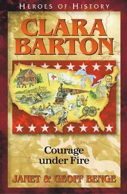 Heroes of History: Clara Barton, Angel of the Battlefield   -     By: Janet Benge, Geoff Benge
