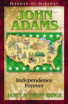 Heroes of History: John Adams, Independence Forever   -     By: Janet Benge, Geoff Benge