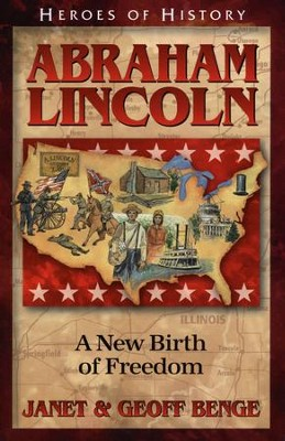 Heroes of History: Abraham Lincoln, A New Birth of Freedom   -     By: Janet Benge, Geoff Benge