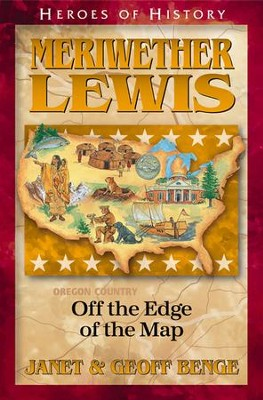 Heroes of History: Meriwether Lewis, Off The Edge Of The Map   -     By: Janet Benge, Geoff Benge