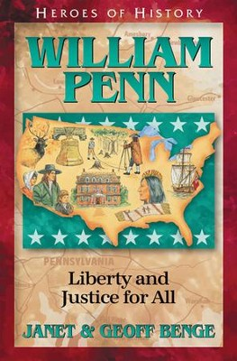 Heroes of History: William Penn, Liberty and Justice For All   -     By: Janet Benge, Geoff Benge