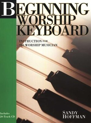 Beginning Worship Keyboard: Instruction for the Worship Musician   -     By: Sandy Hoffman