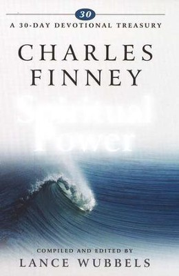 Charles Finney on Spiritual Power   -     Edited By: Lance Wubbels     By: Lance Wubbels, compiler & editor