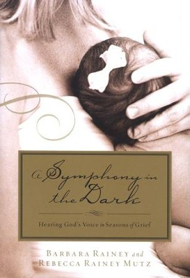 A Symphony in the Dark: Hearing God's Voice in Seasons of Grief  -     By: Barbara Rainey, Rebecca Rainey Mutz