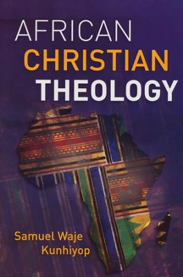 African Christian Theology  -     By: Samuel Kunhiyop