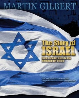 The Story of Israel: From Theodor Herzl to the  Roadmap for Peace - Contains Rare Removable Facsimile Documents of Historic Importance  -     By: Martin Gilbert