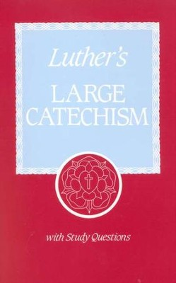 Luther's Large Catechism: A Contemporary Translation  with Study Questions  -     By: Martin Luther