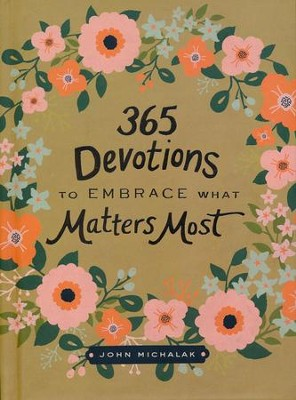 365 Devotions to Embrace What Matters Most  -     By: John Michalak