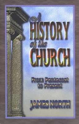 A History of the Church: From Pentecost to Present   -     By: James North