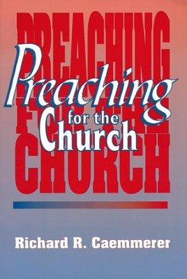 Preaching for the Church  -     By: Richard R. Caemmerer