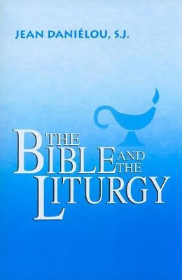The Bible and the Liturgy  -     By: Jean Danielou