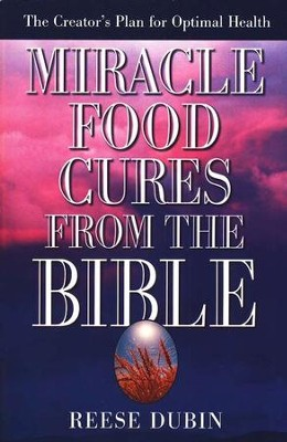 Miracle Food Cures From the Bible   -     By: Reese Dubin
