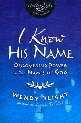I Know His Name: Discovering Power in the Names of God    -     By: Wendy Blight